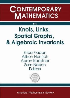 Knots, Links, Spatial Graphs, and Algebraic Invariants - Contemporary Mathematics (Paperback)