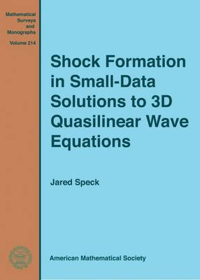 Shock Formation in Small-Data Solutions to 3D Quasilinear Wave Equations - Mathematical Surveys and Monographs (Hardback)