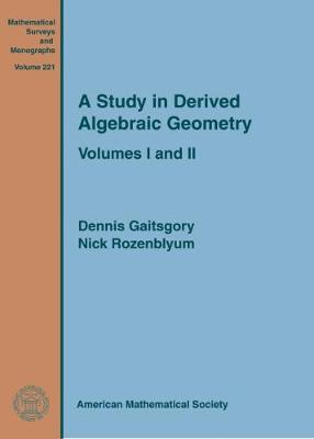 A Study in Derived Algebraic Geometry: Volumes I and II - Mathematical Surveys and Monographs (Hardback)