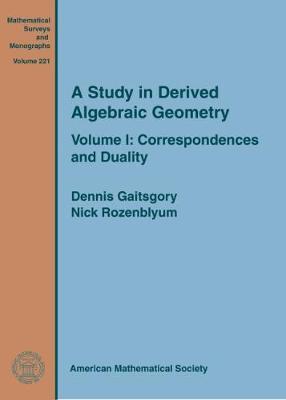 A Study in Derived Algebraic Geometry: Volume I: Correspondences and Duality - Mathematical Surveys and Monographs (Hardback)