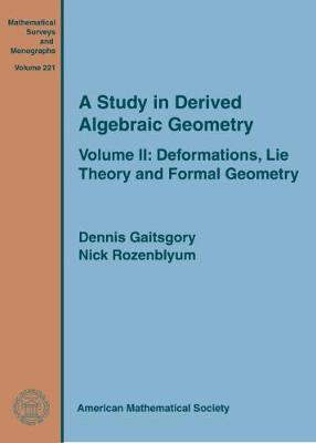 A Study in Derived Algebraic Geometry: Volume II: Deformations, Lie Theory and Formal Geometry - Mathematical Surveys and Monographs (Hardback)