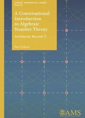 A Conversational Introduction to Algebraic Number Theory: Arithmetic Beyond Z - Student Mathematical Library (Paperback)