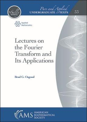 Lectures on the Fourier Transform and Its Applications - Pure and Applied Undergraduate Texts (Hardback)