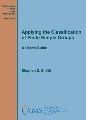 Applying the Classification of Finite Simple Groups: A User's Guide - Mathematical Surveys and Monographs (Hardback)