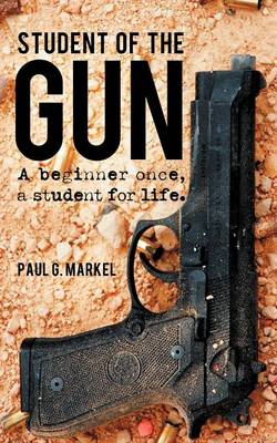 Student of the Gun: A Beginner Once, a Student for Life. (Paperback)