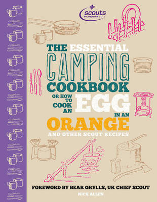 The Essential Camping Cookbook: Or How to Cook an Egg in An Orange and Other Scout Recipes (Hardback)