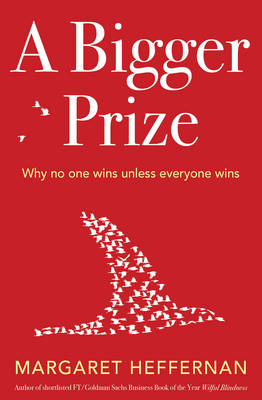 A Bigger Prize: When No One Wins Unless Everyone Wins (Paperback)