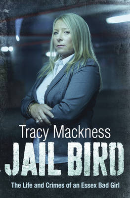 Jail Bird - The Life and Crimes of an Essex Bad Girl (Paperback)