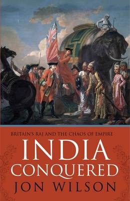 India Conquered: Britain's Raj and the Chaos of Empire (Hardback)