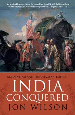 India Conquered: Britain's Raj and the Chaos of Empire (Paperback)