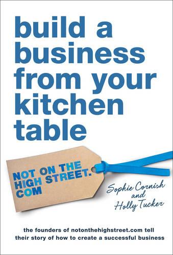 Build a Business From Your Kitchen Table (Hardback)