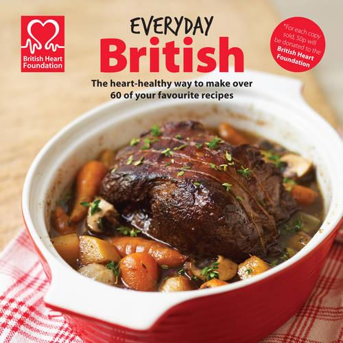 Everyday British: The Heart-Healthy Way to Make Your Favourite Dishes (Hardback)