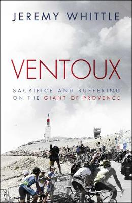 Ventoux: Sacrifice and Suffering on the Giant of Provence (Hardback)