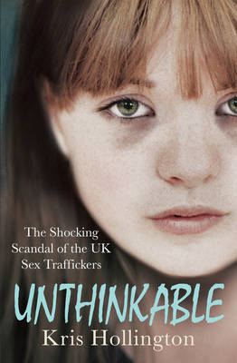 Unthinkable: The Shocking Scandal of Britain's Trafficked Children (Paperback)