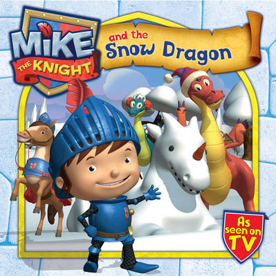 Mike the Knight and the Snow Dragon - Mike the Knight (Paperback)