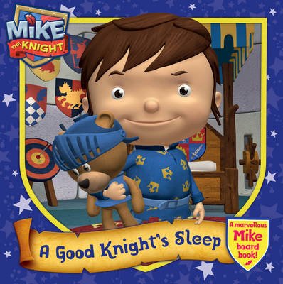 Mike the Knight: A Good Knight's Sleep - Mike the Knight (Hardback)