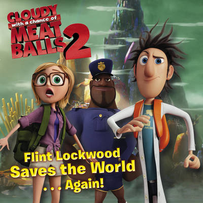 Flint Lockwood Saves the World Again: Cloudy with a Chance of Meatballs (Paperback)