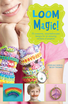 Loom Magic!: 25 Awesome, Never-Before-Seen Designs for an Amazing Rainbow of Projects (Paperback)