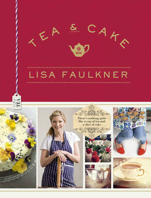 Tea and Cake with Lisa Faulkner (Hardback)
