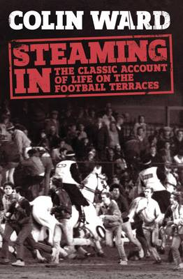 Steaming In: The Classic Account of Life on the Football Terraces (Paperback)