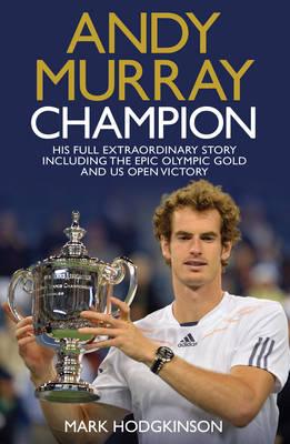 Andy Murray Wimbledon Champion: The Full and Extraordinary Story (Hardback)
