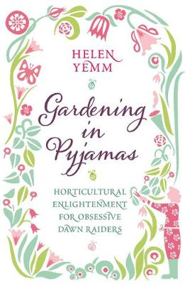 Gardening in Pyjamas: Horticultural enlightenment for obsessive dawn raiders (Hardback)