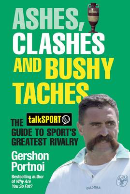 Ashes, Clashes and Bushy Taches: The talkSPORT Guide to Sport's Greatest Rivalry (Hardback)
