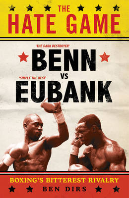 The Hate Game: Benn, Eubank and British Boxing's Bitterest Rivalry (Paperback)