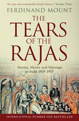 The Tears of the Rajas: Mutiny, Money and Marriage in India 1805-1905 (Paperback)