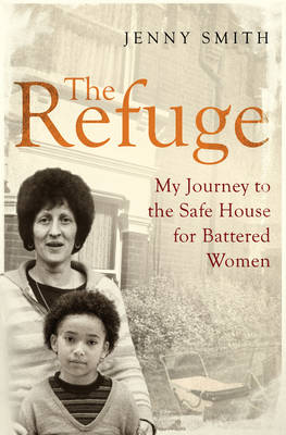 The Refuge: My Journey to the Safe House for Battered Women (Paperback)