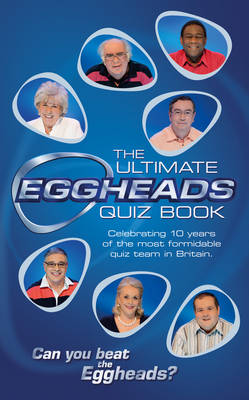 The Ultimate Eggheads Quiz Book (Hardback)