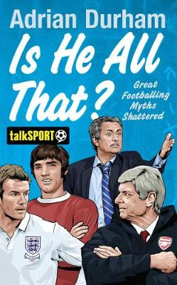 Is He All That?: Great Footballing Myths Shattered (Hardback)