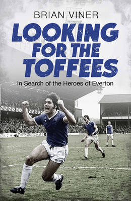 Looking for the Toffees: In Search of the Heroes of Everton (Hardback)