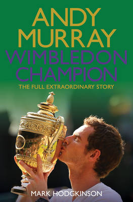 Andy Murray Wimbledon Champion: The Full and Extraordinary Story (Paperback)