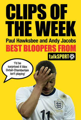 Clips of the Week: Best Bloopers from TalkSport (Hardback)
