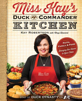 Miss Kay's Duck Commander Kitchen: Faith, Family and Food - Bringing Our Home to Your Table (Paperback)