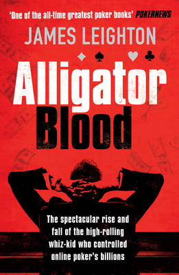 Alligator Blood: The Spectacular Rise and Fall of the High-rolling Whiz-kid who Controlled Online Poker's Billions (Paperback)