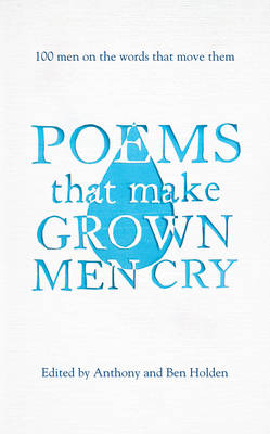 Poems That Make Grown Men Cry: 100 Men on the Words That Move Them (Hardback)