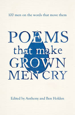 Poems That Make Grown Men Cry: 100 Men on the Words That Move Them (Paperback)
