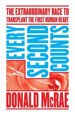 Every Second Counts: The Extraordinary Race to Transplant the First Human Heart (Paperback)