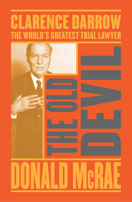 The Old Devil: Clarence Darrow: The World's Greatest Trial Lawyer (Paperback)