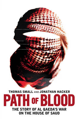 Path of Blood: The Story of Al Qaeda's War on Saudi Arabia (Hardback)