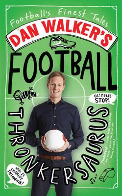 Dan Walker's Football Thronkersaurus: Football's Finest Tales (Hardback)