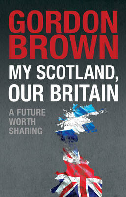 My Scotland, Our Britain: A Future Worth Sharing (Hardback)