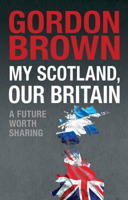 My Scotland, Our Britain: A Future Worth Sharing (Hardback)