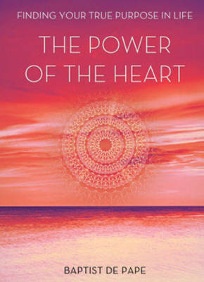 Power of the Heart: Finding Your True Purpose (Hardback)