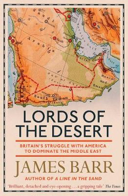 Lords of the Desert: Britain's Struggle with America to Dominate the Middle East (Paperback)