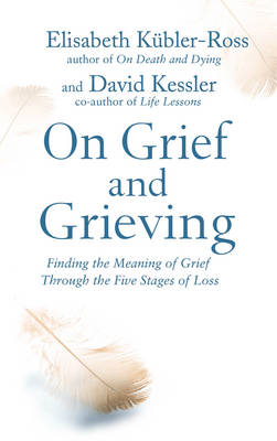 On Grief and Grieving: Finding the Meaning of Grief Through the Five Stages of Loss (Paperback)