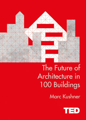 The Future of Architecture in 100 Buildings - TED (Hardback)