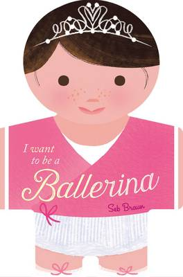 I want to be a Ballerina (Board book)